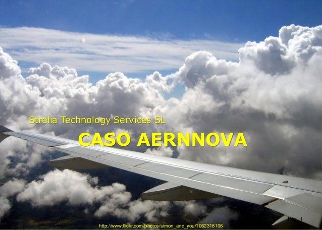 CASO AERNNOVA Strelia Technology Services SL Pág. 1 http://www.flickr.com/photos/simon_and_you/1062318106