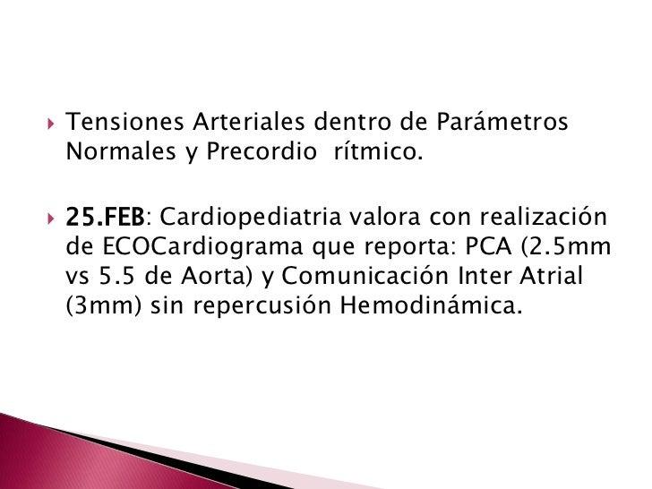 Tensiones Arteriales dentro de Parámetros Normales y Precordio  rítmico.<br />25.FEB: Cardiopediatria valora con realizaci...