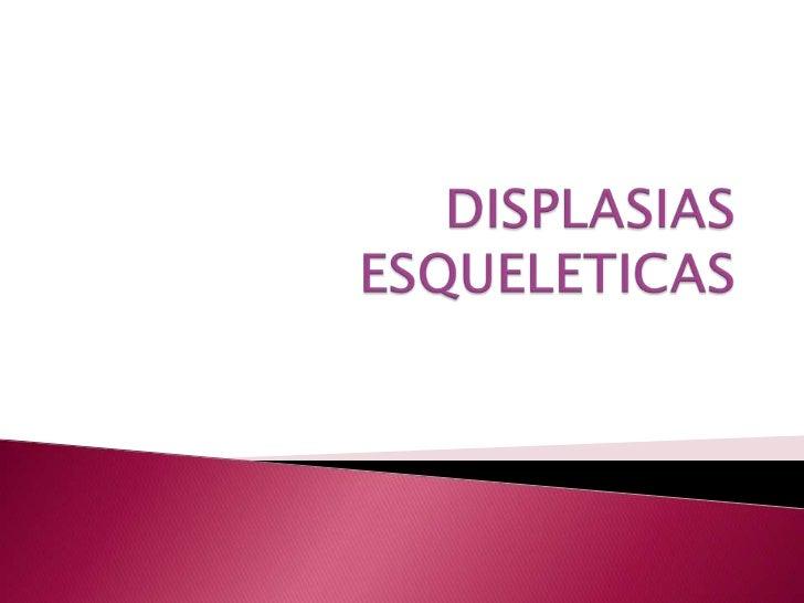 DISPLASIAS ESQUELETICAS<br />