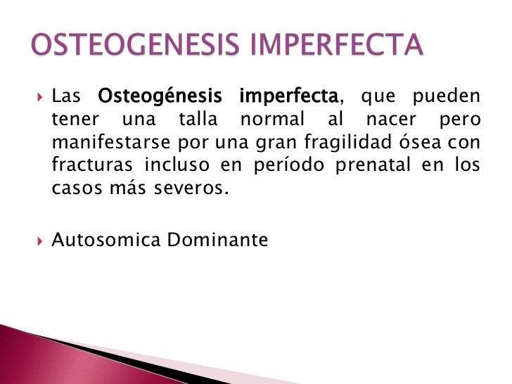OSTEOGENESIS IMPERFECTA<br />Las Osteogénesisimperfecta, que pueden tener una talla normal al nacer pero manifestarse por ...