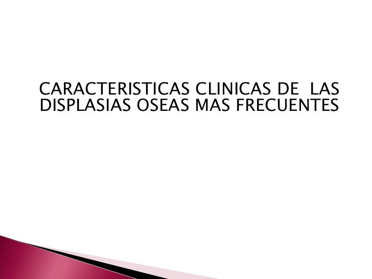CARACTERISTICAS CLINICAS DE  LAS DISPLASIAS OSEAS MAS FRECUENTES<br />