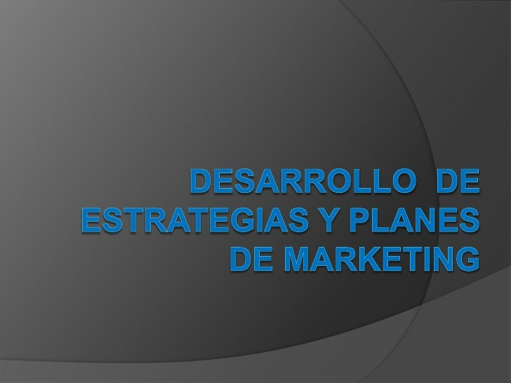 Desarrollo  de estrategias y planes de Marketing<br />