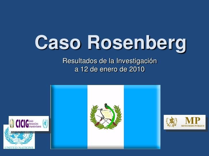 Caso Rosenberg   Resultados de la Investigación      a 12 de enero de 2010