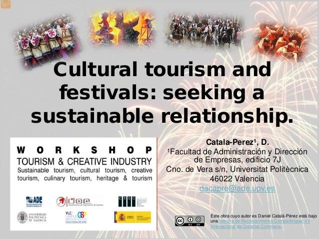 Cultural tourism and festivals: seeking a sustainable relationship. Catala-Perez1, D. 1Facultad de Administración y Direcc...