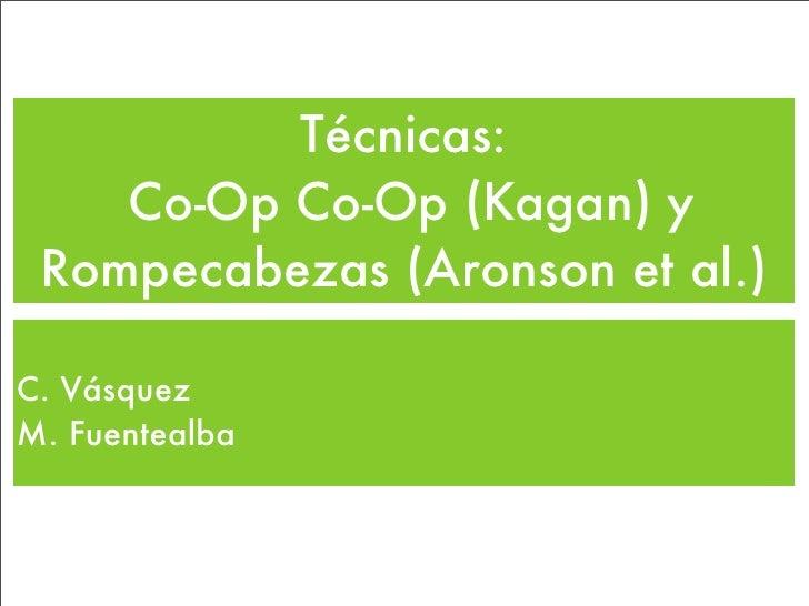 Técnicas:    Co-Op Co-Op (Kagan) y Rompecabezas (Aronson et al.)C. VásquezM. Fuentealba