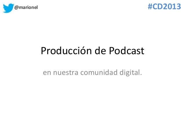@marionel #CD2013 Producción de Podcast en nuestra comunidad digital.