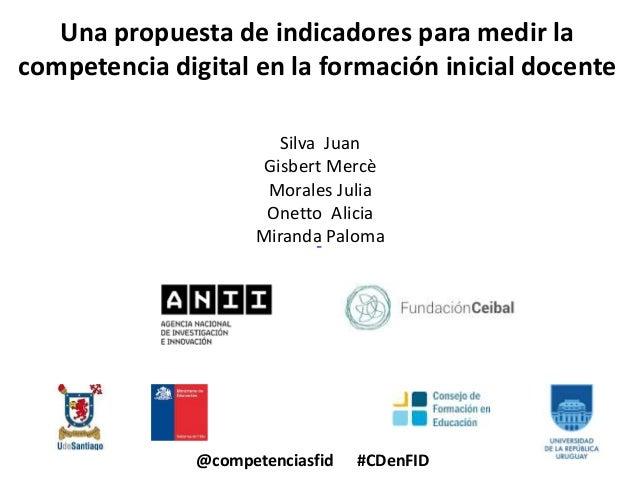 Una propuesta de indicadores para medir la competencia digital en la formación inicial docente @competenciasfid #CDenFID S...