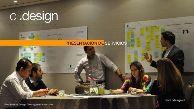 www.cdesign.cl PRESENTACIÓN DE SERVICIOS Foto:Taller de Design Thinking para Nissan Chile
