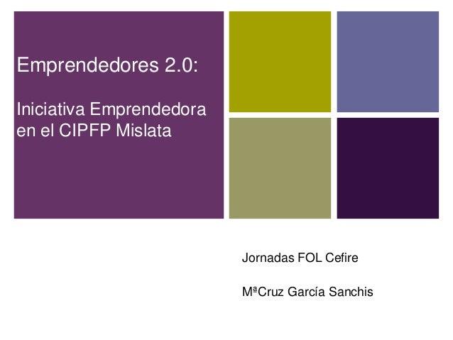 Emprendedores 2.0: Iniciativa Emprendedora en el CIPFP Mislata  Jornadas FOL Cefire MªCruz García Sanchis