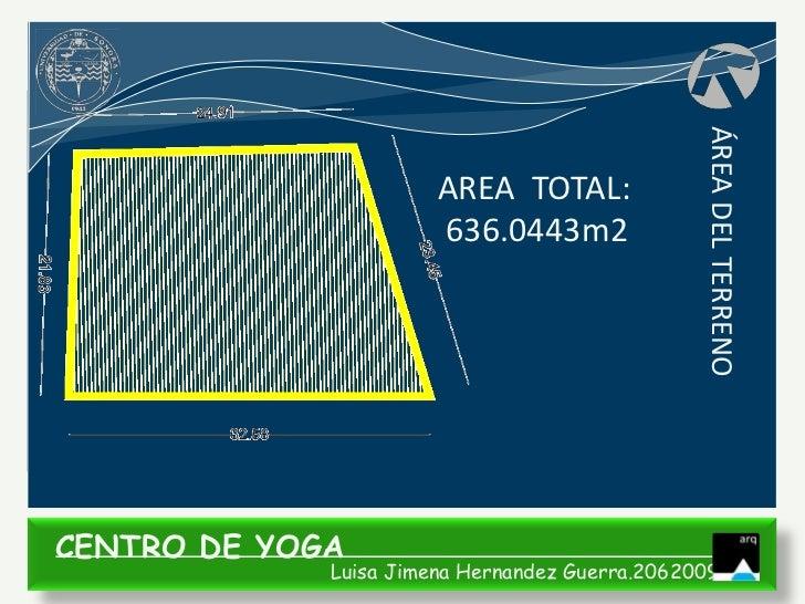 ÁREA DEL TERRENO                       AREA TOTAL:                       636.0443m2CENTRO DE YOGA             Luisa Jimena...