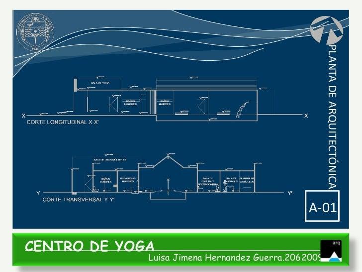 PLANTA DE ARQUITECTÓNICA                                              A-01CENTRO DE YOGA             Luisa Jimena Hernande...