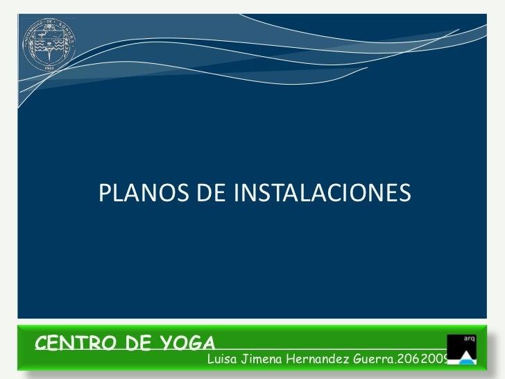 PLANOS DE INSTALACIONESCENTRO DE YOGA             Luisa Jimena Hernandez Guerra.206200935