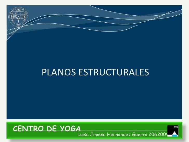 PLANOS ESTRUCTURALESCENTRO DE YOGA             Luisa Jimena Hernandez Guerra.206200935