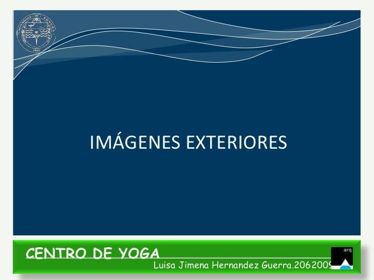 IMÁGENES EXTERIORESCENTRO DE YOGA             Luisa Jimena Hernandez Guerra.206200935
