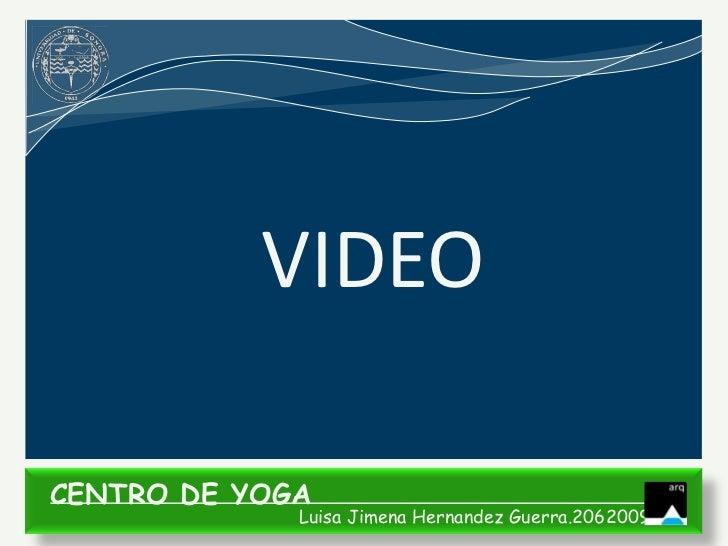 VIDEOCENTRO DE YOGA             Luisa Jimena Hernandez Guerra.206200935