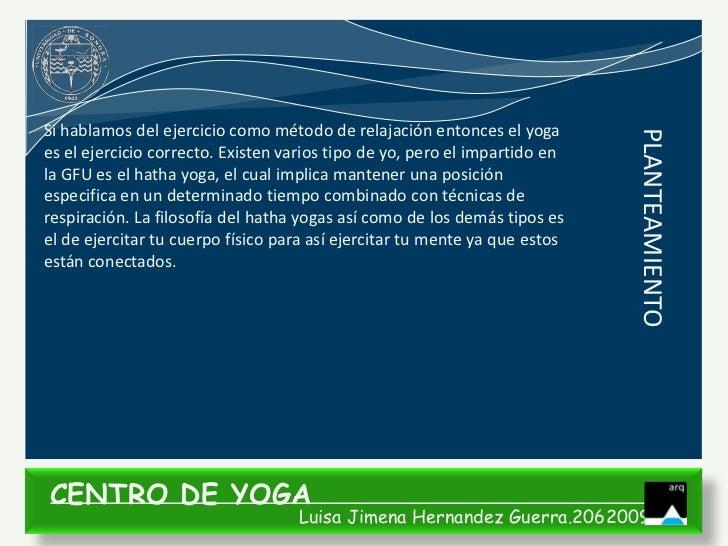 Si hablamos del ejercicio como método de relajación entonces el yoga                                                      ...