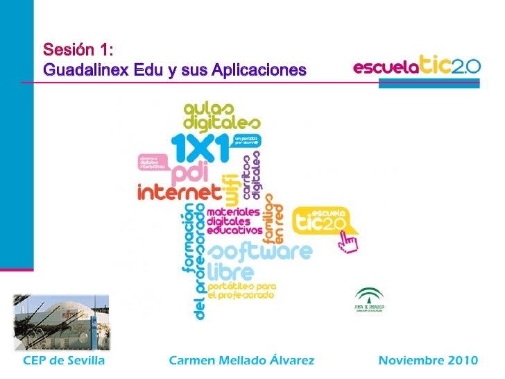 Sesión 1:   Guadalinex Edu y sus AplicacionesCEP de Sevilla    Carmen Mellado Álvarez   Noviembre 2010