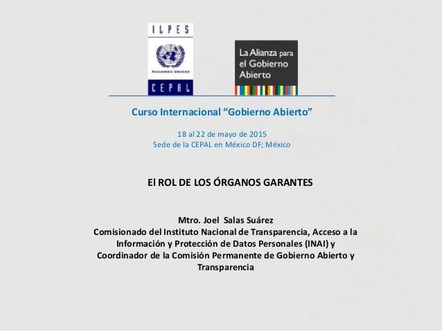 """Curso Internacional """"Gobierno Abierto"""" 18 al 22 de mayo de 2015 Sede de la CEPAL en México DF; México Mtro. Joel Salas Suá..."""