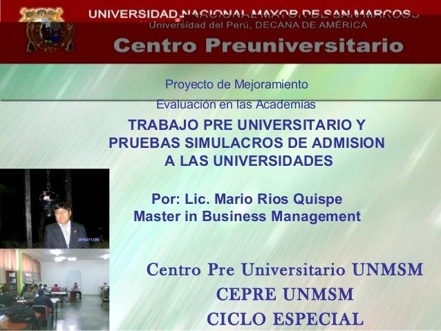 Proyecto de Mejoramiento Evaluación en las Academias Centro Pre Universitario UNMSM CEPRE UNMSM CICLO ESPECIAL TRABAJO PRE...