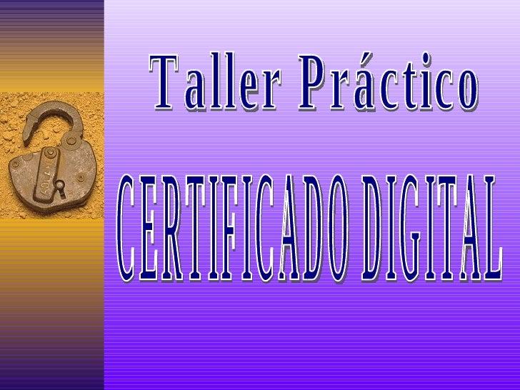 Taller Práctico CERTIFICADO DIGITAL