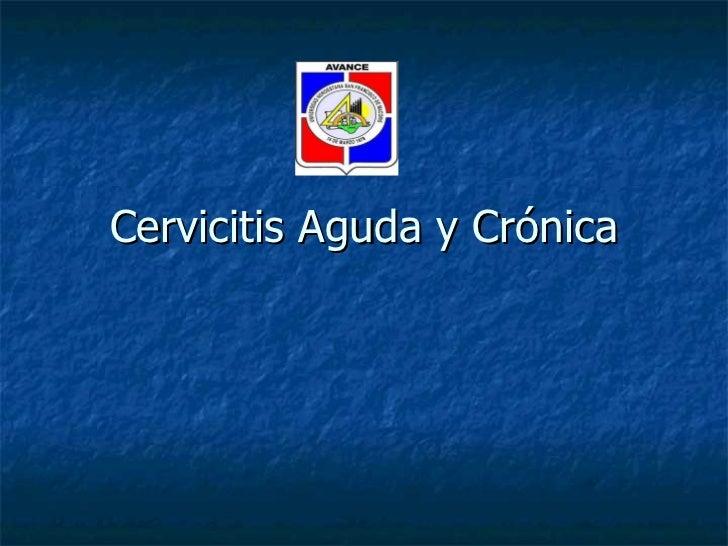 Cervicitis Aguda y Crónica