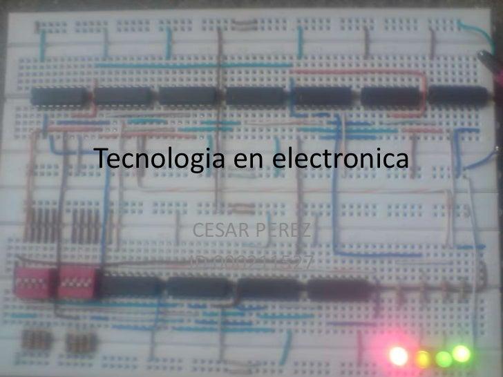 Tecnologia en electronica<br />CESAR PEREZ<br />ID 000211527<br />