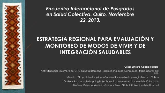 Encuentro Internacional de Posgrados en Salud Colectiva. Quito, Noviembre 22, 2013.  ESTRATEGIA REGIONAL PARA EVALUACIÓN Y...