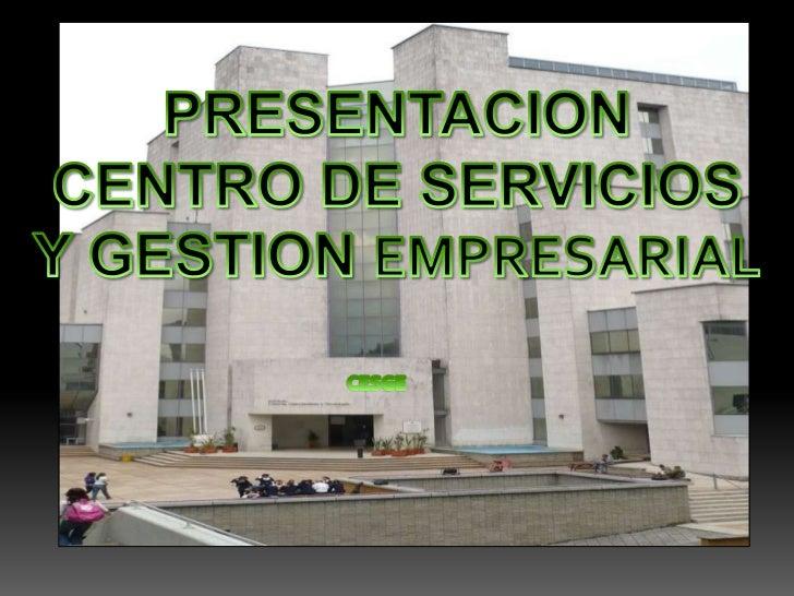 PRESENTACION <br />CENTRO DE SERVICIOS <br />Y GESTION EMPRESARIAL<br />CESGE<br />