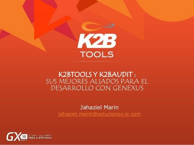 K2BTOOLS Y K2BAUDIT : SUS MEJORES ALIADOS PARA EL DESARROLLO CON GENEXUS Jahaziel Marin jahaziel.marin@soluciones-si.com