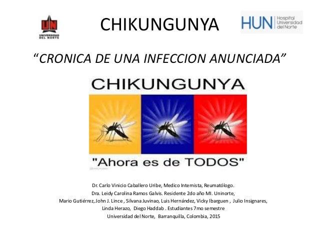 """CHIKUNGUNYA """"CRONICA DE UNA INFECCION ANUNCIADA"""" Dr. Carlo Vinicio Caballero Uribe, Medico Internista, Reumatólogo. Dra. L..."""