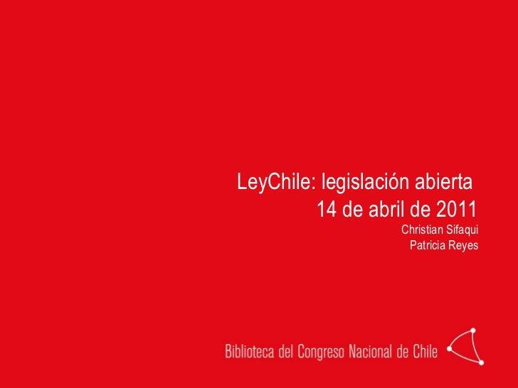 LeyChile: legislación abierta  14 de abril de 2011 Christian Sifaqui Patricia Reyes