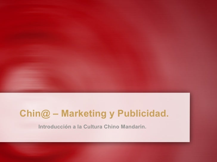 Chin@ – Marketing y Publicidad. Introducción a la Cultura Chino Mandarín.