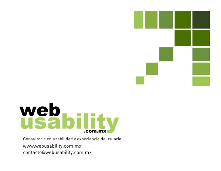 Consultoría en usabilidad y experiencia de usuario www.webusability.com.mx contacto@webusability.com.mx