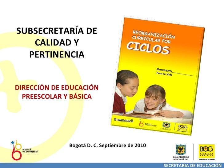 SECRETARIA DE EDUCACIÓN SUBSECRETARÍA DE CALIDAD Y PERTINENCIA DIRECCIÓN DE EDUCACIÓN PREESCOLAR Y BÁSICA Bogotá D. C. Sep...