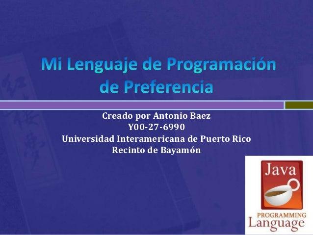 Creado por Antonio Baez               Y00-27-6990Universidad Interamericana de Puerto Rico           Recinto de Bayamón