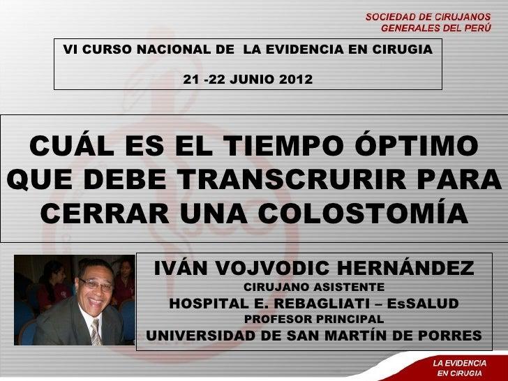 VI CURSO NACIONAL DE LA EVIDENCIA EN CIRUGIA                21 -22 JUNIO 2012 CUÁL ES EL TIEMPO ÓPTIMOQUE DEBE TRANSCRURIR...