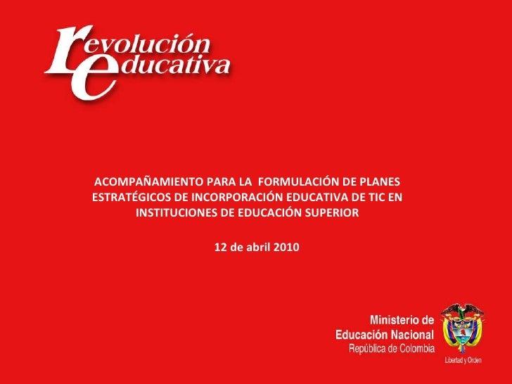 ACOMPAÑAMIENTO PARA LA  FORMULACIÓN DE PLANES ESTRATÉGICOS DE INCORPORACIÓN EDUCATIVA DE TIC EN INSTITUCIONES DE EDUCACIÓN...