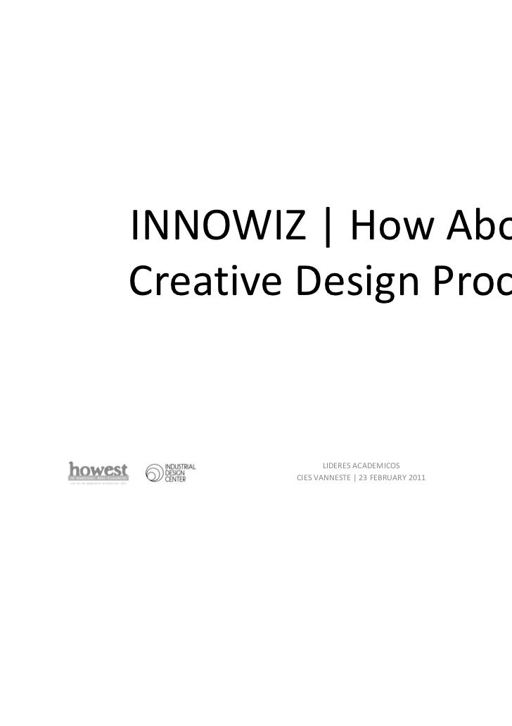 INNOWIZ | How About aCreative Design Process?               LIDERES ACADEMICOS        CIES VANNESTE | 23 FEBRUARY 2011    ...