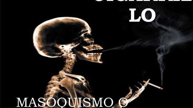 CIGARRIL LO MASOQUISMO O