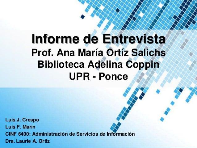 Informe de Entrevista          Prof. Ana María Ortíz Salichs           Biblioteca Adelina Coppin                  UPR - Po...