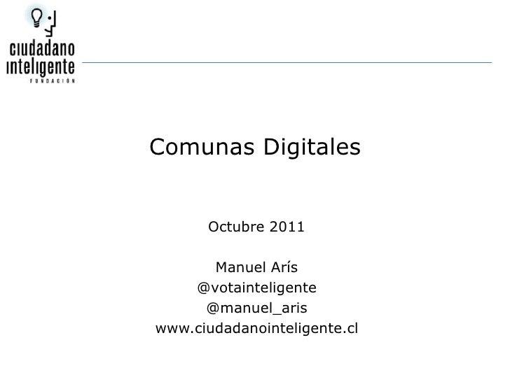 Comunas Digitales<br />Octubre 2011<br />Manuel Arís<br />@votainteligente<br />@manuel_aris<br />www.ciudadanointeligente...