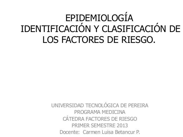 EPIDEMIOLOGÍAIDENTIFICACIÓN Y CLASIFICACIÓN DE    LOS FACTORES DE RIESGO.      UNIVERSIDAD TECNOLÓGICA DE PEREIRA         ...