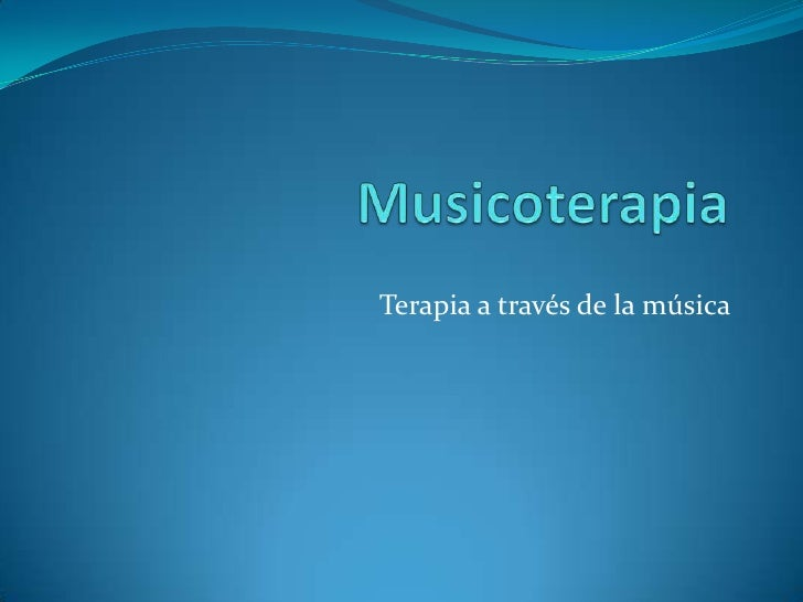 Musicoterapia<br />Terapia a través de la música<br />