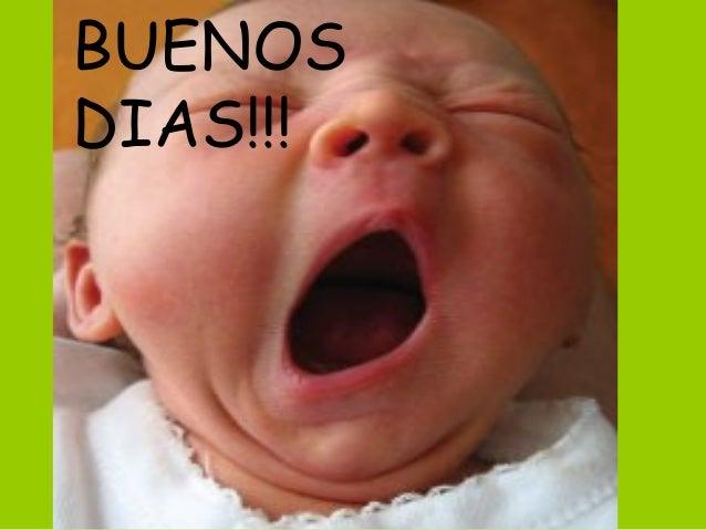 BUENOS DIAS!!!! BUENOS DIAS!!!