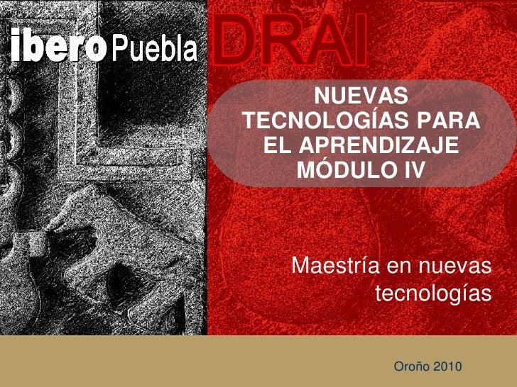 NUEVAS TECNOLOGÍAS PARA  EL APRENDIZAJE     MÓDULO IV       Maestría en nuevas            tecnologías               Oroño ...