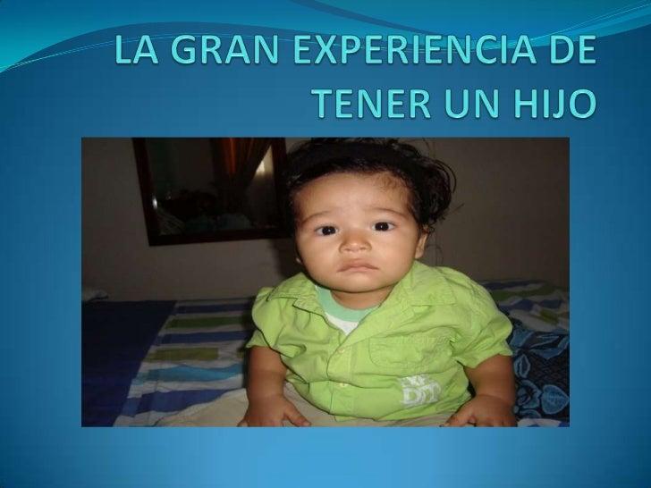 LA GRAN EXPERIENCIA DE TENER UN HIJO<br />