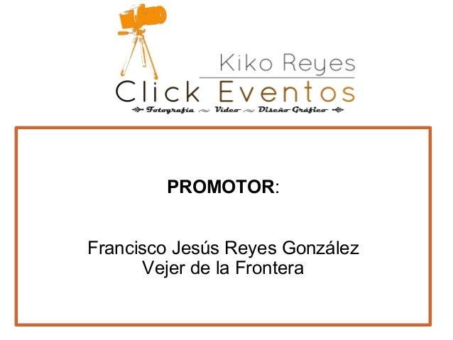 PROMOTOR: Francisco Jesús Reyes González Vejer de la Frontera