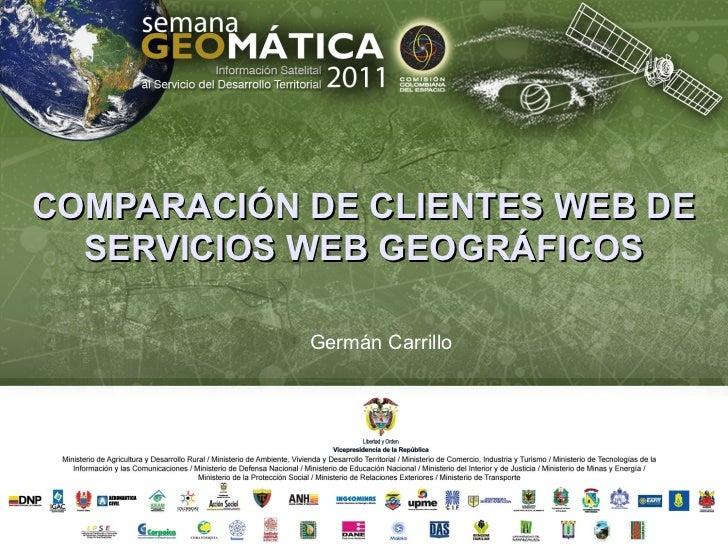 COMPARACIÓN DE CLIENTES WEB DE  SERVICIOS WEB GEOGRÁFICOS            Germán Carrillo