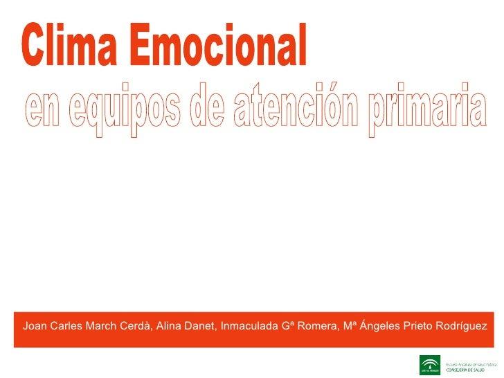 Clima Emocional en equipos de atención primaria Joan Carles March Cerdà, Alina Danet, Inmaculada Gª Romera, Mª Ángeles Pri...