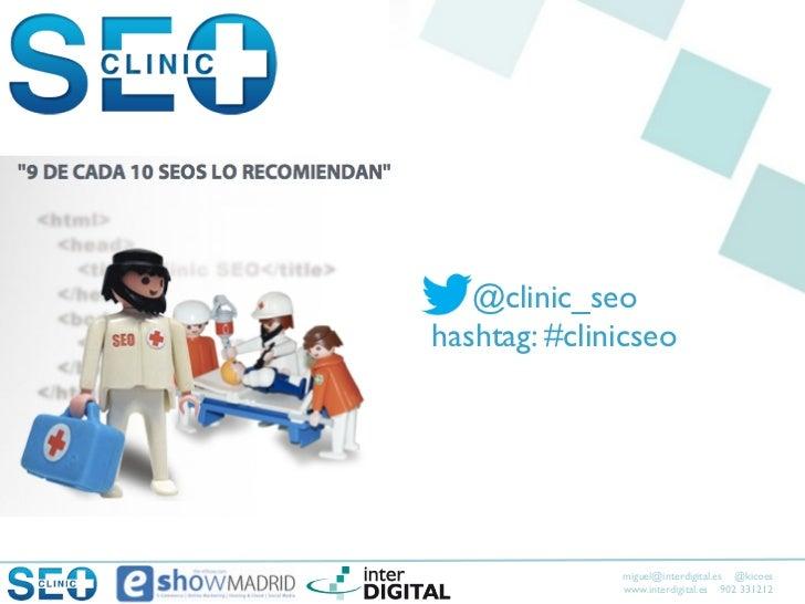 @clinic_seohashtag: #clinicseo              miguel@interdigital.es @kicoes              www.interdigital.es 902 331212